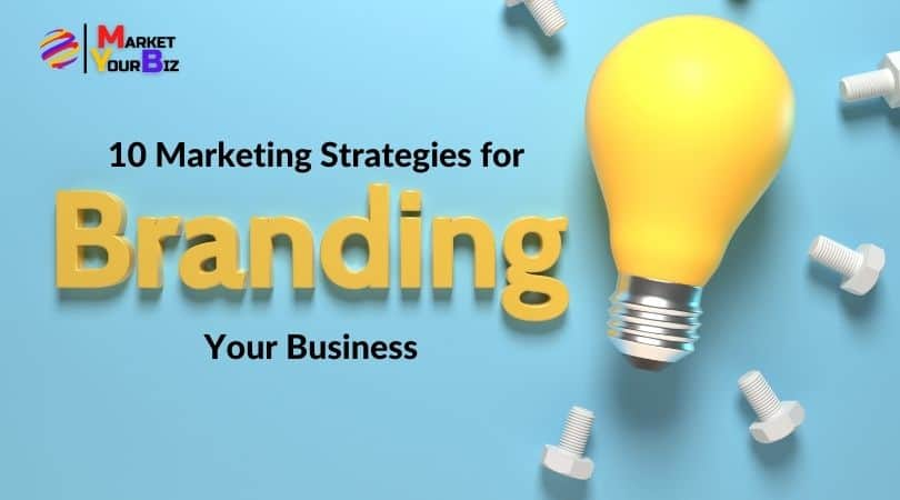 10 Marketing Strategies for Branding Your Business